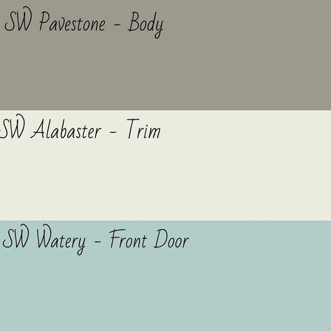 Sherwin Williams Pavestone - BODY. Sherwin Willaims Alabaster - TRIM. Sherwin Williams Watery- FRONT DOOR