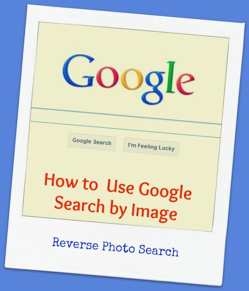 How to Use Google Search by Images - Reverse Photo Search