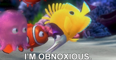 Finding Nemo. I'm Obnoxious! this has to be one of my favorite lines from this movie