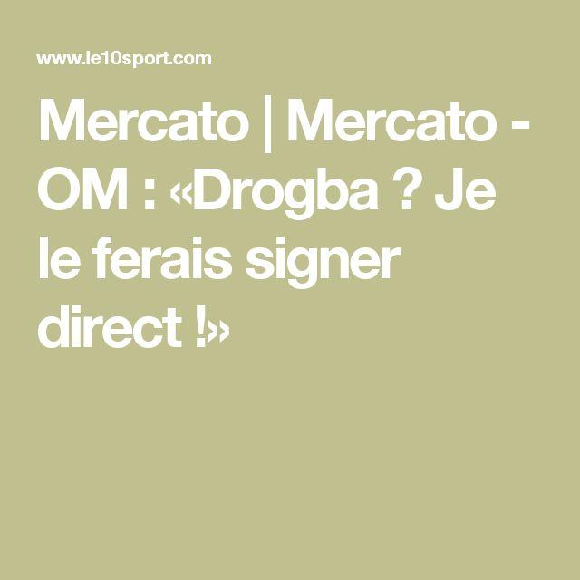 Mercato | Mercato - OM : «Drogba ? Je le ferais signer direct !»