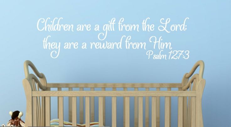 Children are a gift from the Lord, they are a reward from Him. Psalm 127:3 Hand Drawn and Designed Bible Verse Custom Vinyl Wall Decal