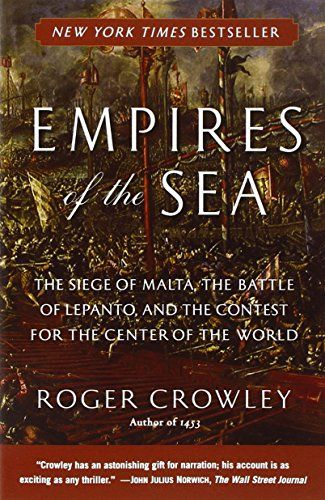 Empires of the Sea The Siege of Malta the Battle of Lepanto and the Contest for the Center of the World