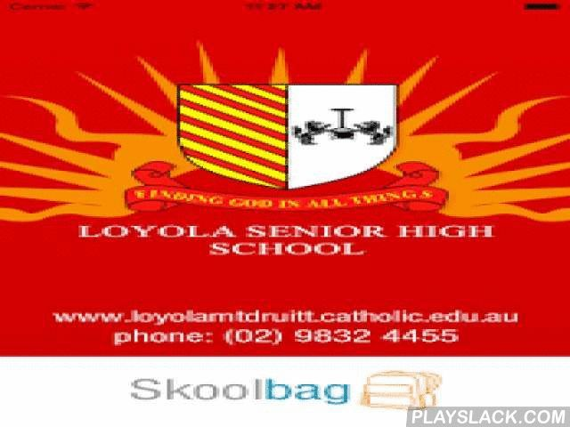 Loyola Senior High - Skoolbag  Android App - playslack.com ,  oyola Senior High School Skoolbag App for parent and student community. Download this App to be kept up to date with everything that is happening at LSH. It features Events, News, School Enews Newsletters, Documents, and push notification alerts direct from the school.