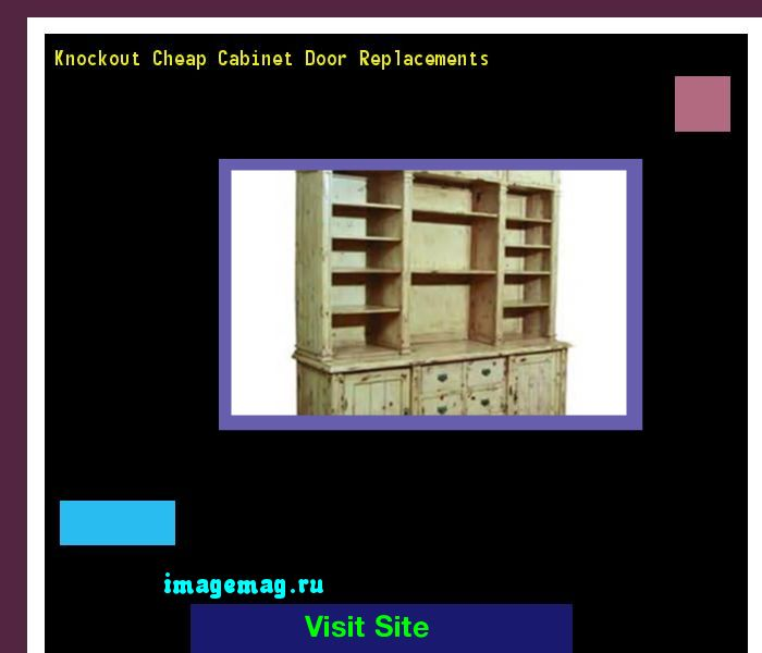 Knockout Cheap Cabinet Door Replacements 081445 - The Best Image Search
