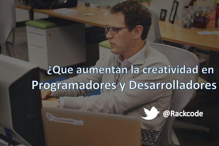 ¿Que aumenta la creatividad en los programadores? - Rackcode  http://www.rackcode.info/2015/09/Que-aumenta-la-creatividad-de-los-Programadores-y-Desarrolladores.html