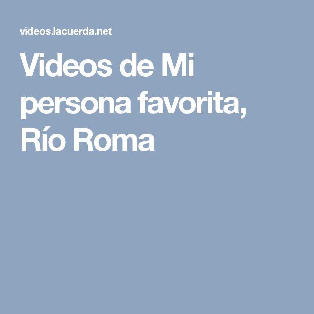 Videos de Mi persona favorita, Río Roma
