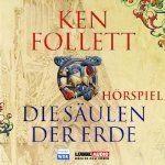 Die Säulen der Erde - Das WDR Hörspiel | Ken Follett