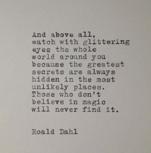 """Those who don't believe in magic will never find it."" - Roald Dahl #quote"