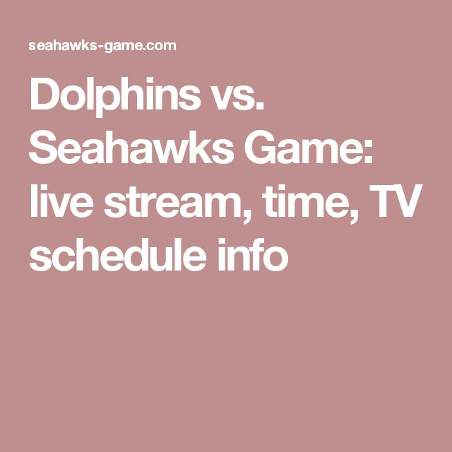 Dolphins vs. Seahawks Game: live stream, time, TV schedule info