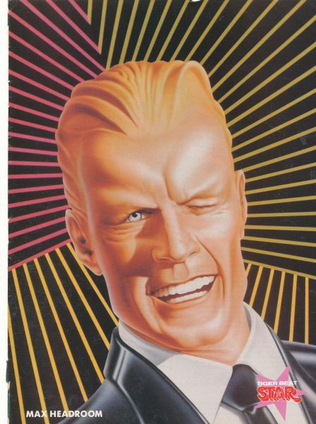 Max Headroom - early 80's this was such a sick comedy kind of show for the times... but MAX became VERY popular...