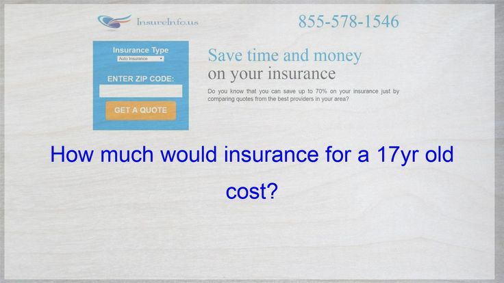 How Much Would A 17 Year Insurance Cost Cheap Insurance Quotes
