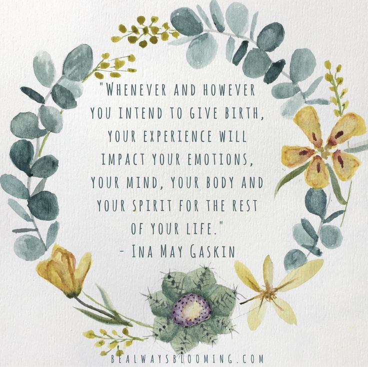 """Whenever and however you intend to give birth, your experience will impact your emotions, your mind, your body and your spirit for the rest of your life."" - Ina May Gaskin {Be Always Blooming Birth Services, bealwaysblooming.com, inspirational birth quotes, birth affirmations, watercolor by @loniloniloni}"