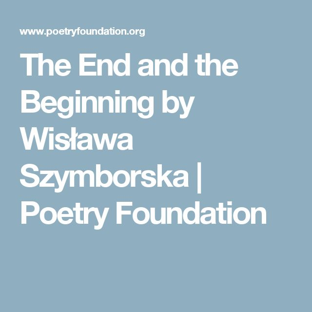 The End and the Beginning by Wisława Szymborska | Poetry Foundation