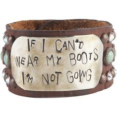 "Women's The Rowdy Cowgirl If I Cant Wear My Boots Bracelet! That's me to a ""T""!!"