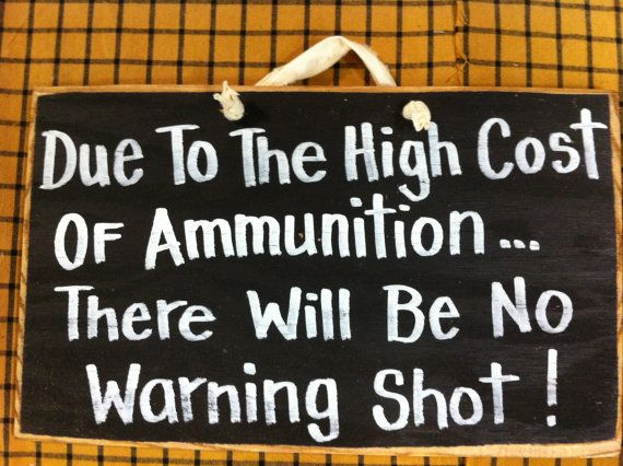 Due to high cost Ammunition no warning shot sign wood handmade hunter gift gun lover