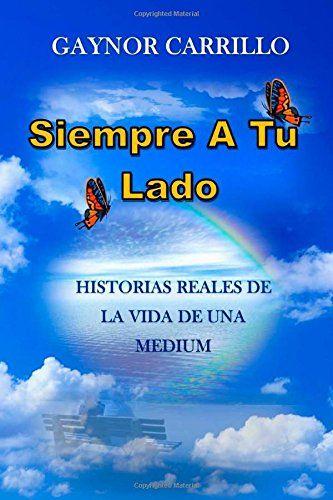 Siempre A Tu Lado: Historias Reales De La Vida De Una Medium de Gaynor Carrillo http://www.amazon.es/dp/1499634781/ref=cm_sw_r_pi_dp_jjE6ub1BRZKCH