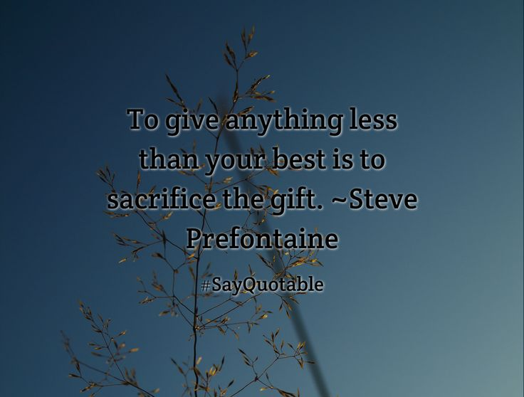 Quotes about To give anything less than your best is to sacrifice the gift. ~Steve Prefontaine   with images background, share as cover photos, profile pictures on WhatsApp, Facebook and Instagram or HD wallpaper - Best quotes