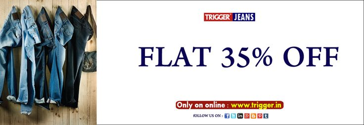 Branded trigger jeans present special sale..  Flat 35% Off Available only on : www.trigger.in