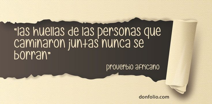 """""""Las huellas de las personas que caminaron juntas nunca se borran"""" Proverbio africano. #citas"""