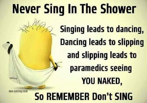 I'm sorry but this is hilarious and hoes through my mind all the time Never sing in the shower...xx