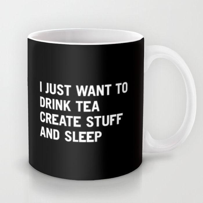 Yes, please. :: I just want to drink tea create stuff and sleep Mug