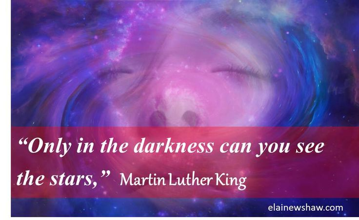"""Only in the darkness can you see the stars,"" Martin Luther King Image Quote elainewshaw.com"
