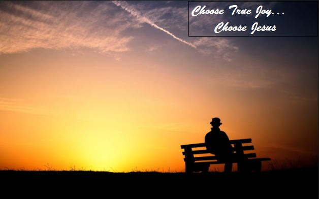 Thoughts from Another Home ©: Choose True Joy...Choose Jesus