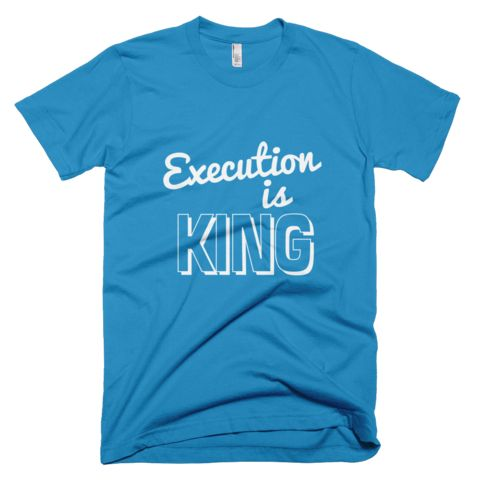 Execution is KING Short Sleeve T-Shirt - Blue