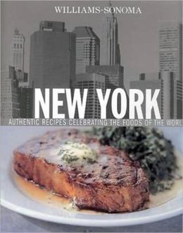 Williams-Sonoma Foods of the World: New York: Authentic Recipes Celebrating the Foods of the World | ISBN-13: 9780848730055