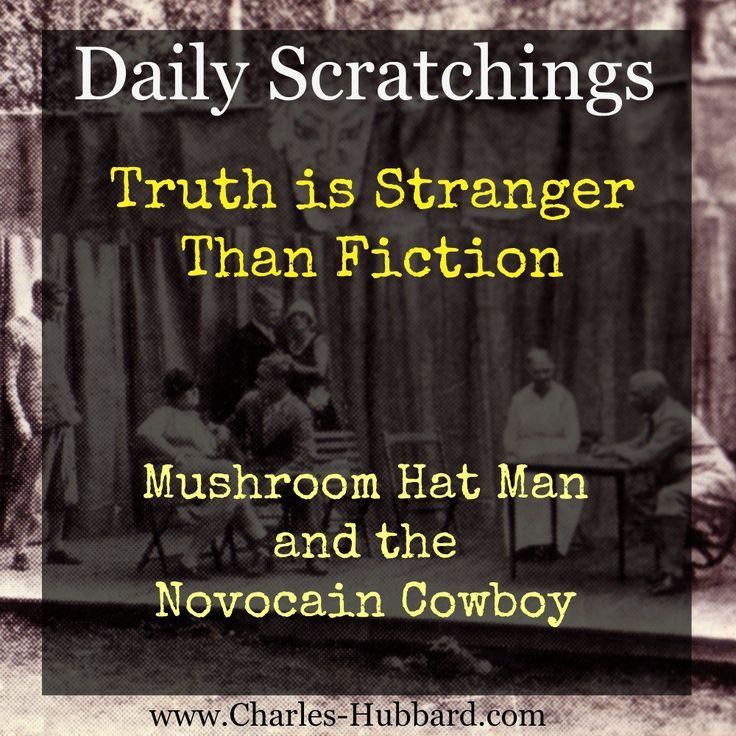 Truth is Stranger than Fiction: Mushroom Hat Man and the Novocain Cowboy
