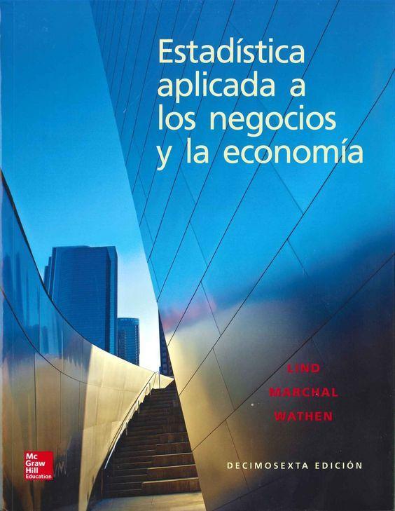 """""""Estadística aplicada a los negocios y la economía"""" El objetivo de este manual es proporcional a aquellos estudiantes de administración, marketing, finanzas, contabilidad, economía y otros campos de los negocios, una visión introductoria de las muchas aplicaciones de las estadísticas descriptivas e inferenciales."""