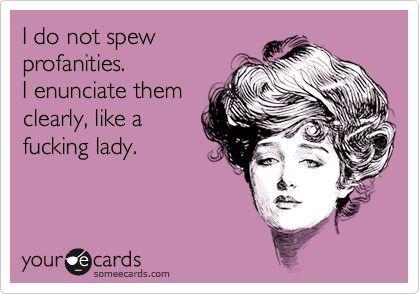 I do not spew profanities - Funny Dirty Adult Jokes, Pictures, Memes, Cartoons, Ecards, Fails & Pics  