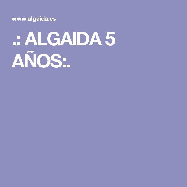 .: ALGAIDA 5 AÑOS:.