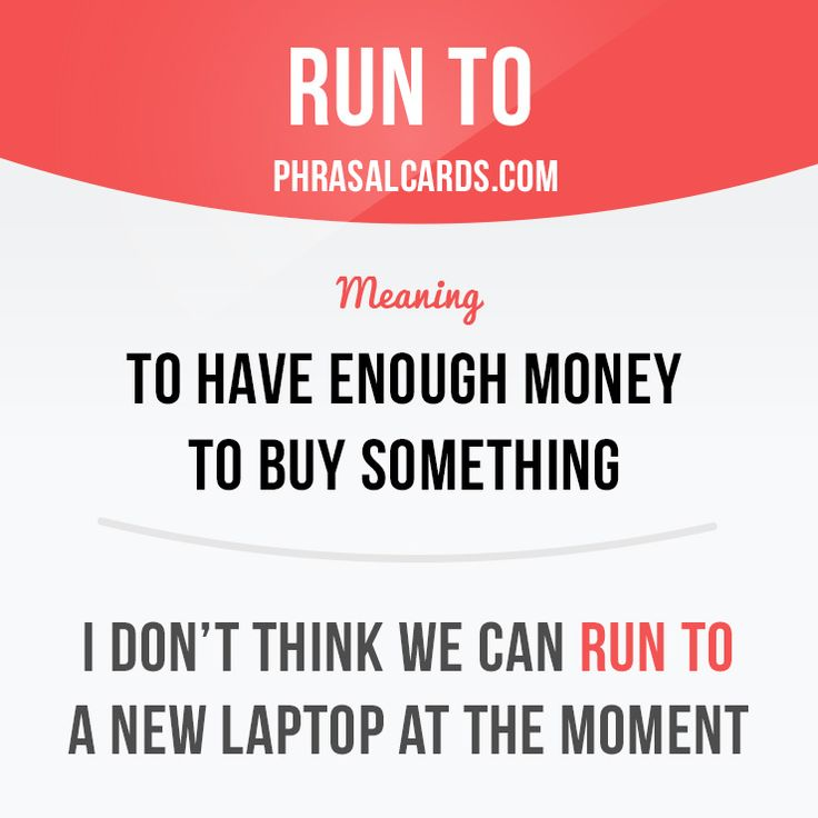 """""""Run to"""" means """"to have enough money to buy something"""".  Example: I don't think we can run to a new laptop at the moment.  Want to learn English? Choose your topic here: learzing.com  #phrasalverb #phrasalverbs #phrasal #verb #verbs #phrase #phrases #expression #expressions #english #englishlanguage #learnenglish #studyenglish #language #vocabulary #dictionary #grammar #efl #esl #tesl #tefl #toefl #ielts #englishlearning #vocab #wordoftheday #phraseoftheday"""
