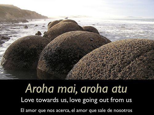 Aroha mai, aroha atu (love towards us, love going out from us)
