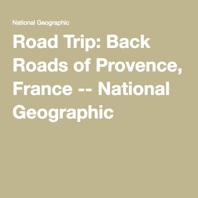 Road Trip: Back Roads of Provence, France -- National Geographic