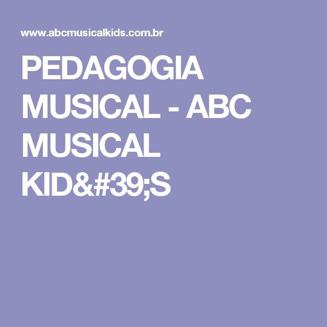 PEDAGOGIA MUSICAL - ABC MUSICAL KID'S