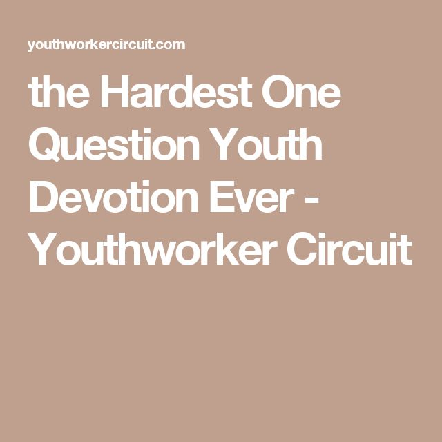 the Hardest One Question Youth Devotion Ever - Youthworker Circuit