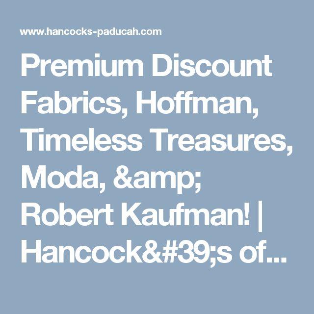 Premium Discount Fabrics, Hoffman, Timeless Treasures, Moda, & Robert Kaufman! | Hancock's of Paducah