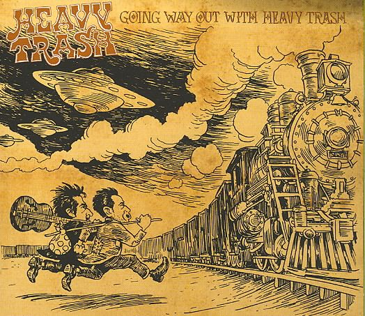 Heavy Trash-Going Way Out with Heavy Trash