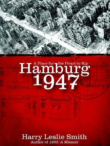 Hamburg 1947: A Place for the Heart to Kip by Harry Leslie Smith, http://www.amazon.ca/gp/product/B008216N7S/ref=cm_sw_r_pi_alp_M8x6qb0JJNJ5W