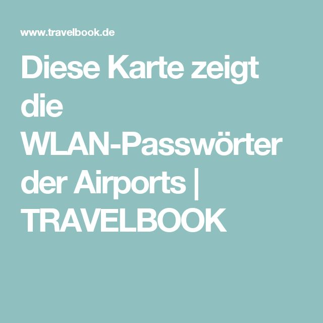 Diese Karte zeigt die WLAN-Passwörter der Airports | TRAVELBOOK