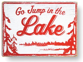 If we ever get a lakehouse, I am totally hanging this! #lake #sign #jump