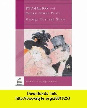 Pygmalion and Three Other Plays (Barnes  Noble Classics) (9781593080785) George Bernard Shaw, John A. Bertolini , ISBN-10: 1593080786  , ISBN-13: 978-1593080785 ,  , tutorials , pdf , ebook , torrent , downloads , rapidshare , filesonic , hotfile , megaupload , fileserve