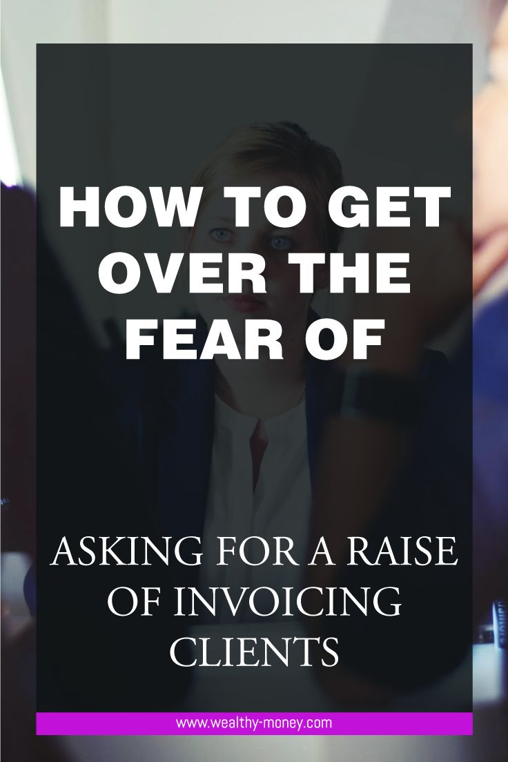 How to ask for a raise. How to get over the fear of asking for a raise or invoicing clients. How to invoice clients.