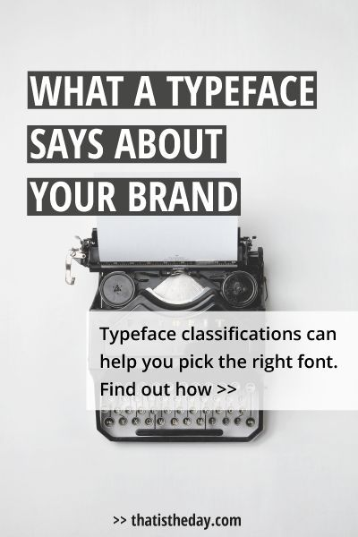 What a typeface can say about your brand. You might not pay much attention to this in everyday life but each typeface has a unique character. Take a look at the different typeface classifications in this post to find out what each of the typefaces stands for | thatistheday.com