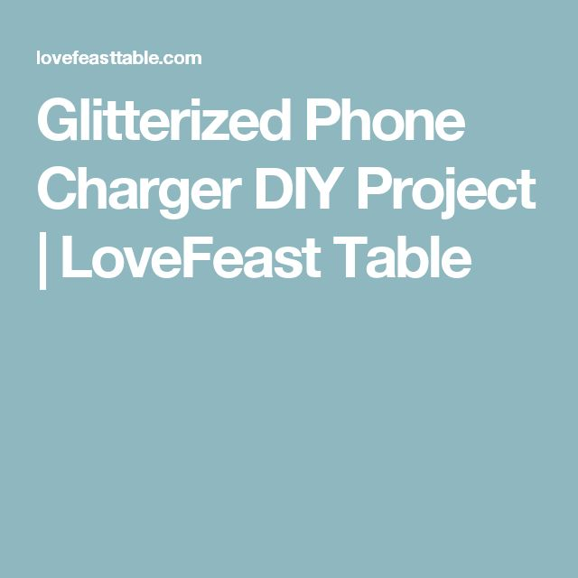 Glitterized Phone Charger DIY Project | LoveFeast Table