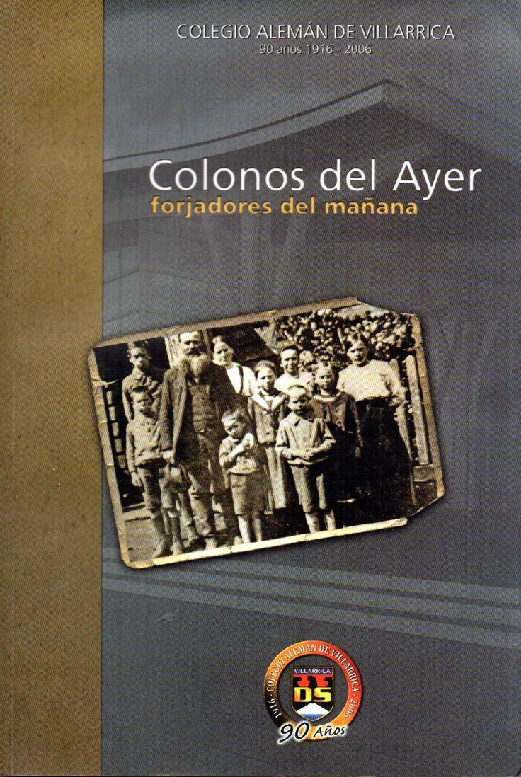 Colonos del ayer - Forjadores del mañana. Colegio Alemán de Villarrica 90 años 1916-2006.