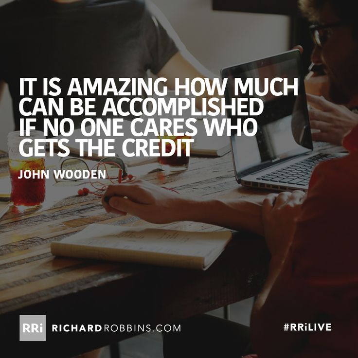 It is amazing how much can be accomplished if no one care who gets the credit. #RRiLIVE www.richardrobbins.com