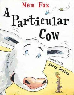 A Particular Cow by Mem Fox - A particular cow has some particularly unusual adventures on a particular Saturday morning.